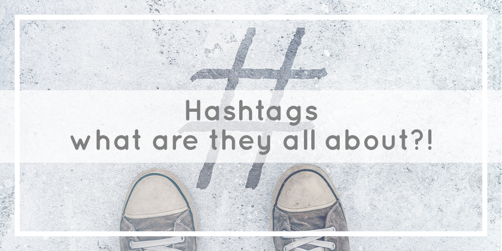 Hashtags – what are they all about?!